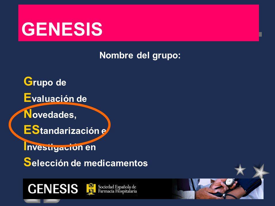 GENESIS Nombre del grupo: G rupo de E valuación de N ovedades, ES tandarización e I nvestigación en S elección de medicamentos