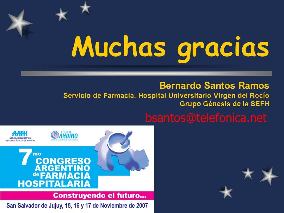 Muchas gracias Bernardo Santos Ramos Servicio de Farmacia. Hospital Universitario Virgen del Rocío Grupo Génesis de la SEFH bsantos@telefonica.net