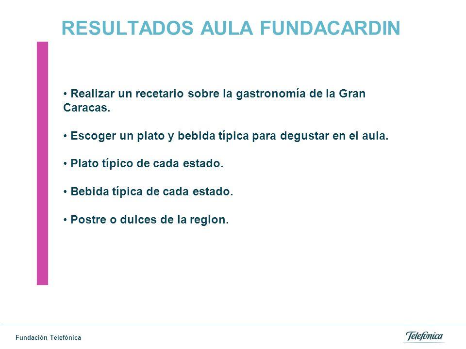 Fundación Telefónica RESULTADOS AULA FUNDACARDIN Realizar un recetario sobre la gastronomía de la Gran Caracas.