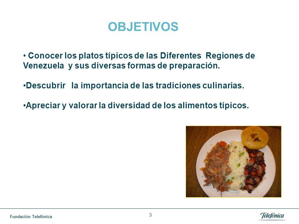 Fundación Telefónica 3 OBJETIVOS Conocer los platos típicos de las Diferentes Regiones de Venezuela y sus diversas formas de preparación.