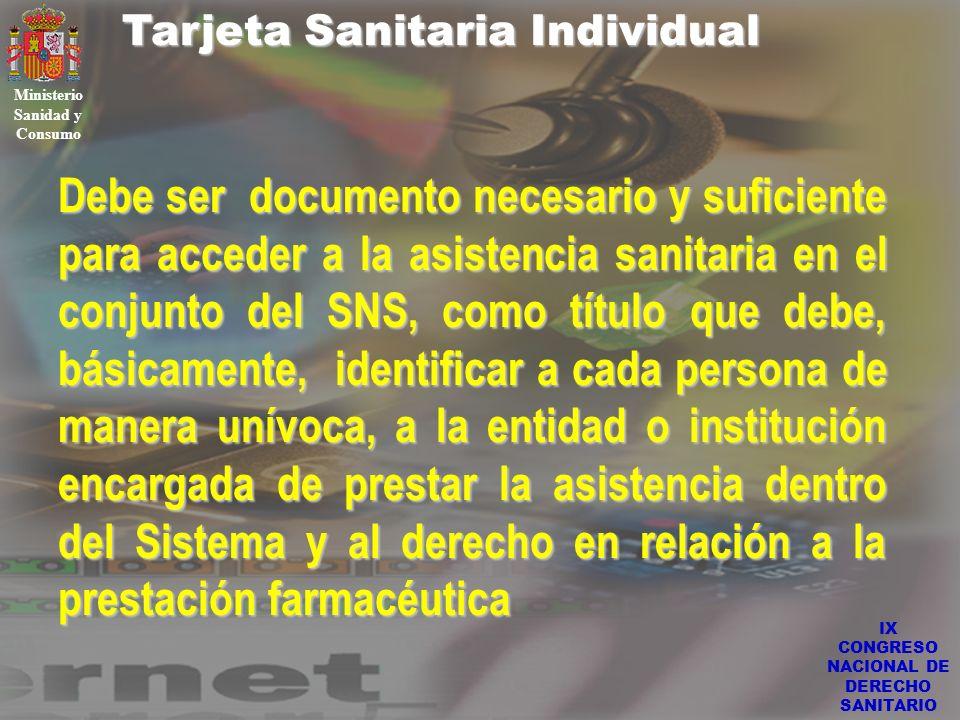 IX CONGRESO NACIONAL DE DERECHO SANITARIO Tarjeta Sanitaria Individual Ministerio Sanidad y Consumo Debe ser documento necesario y suficiente para acc