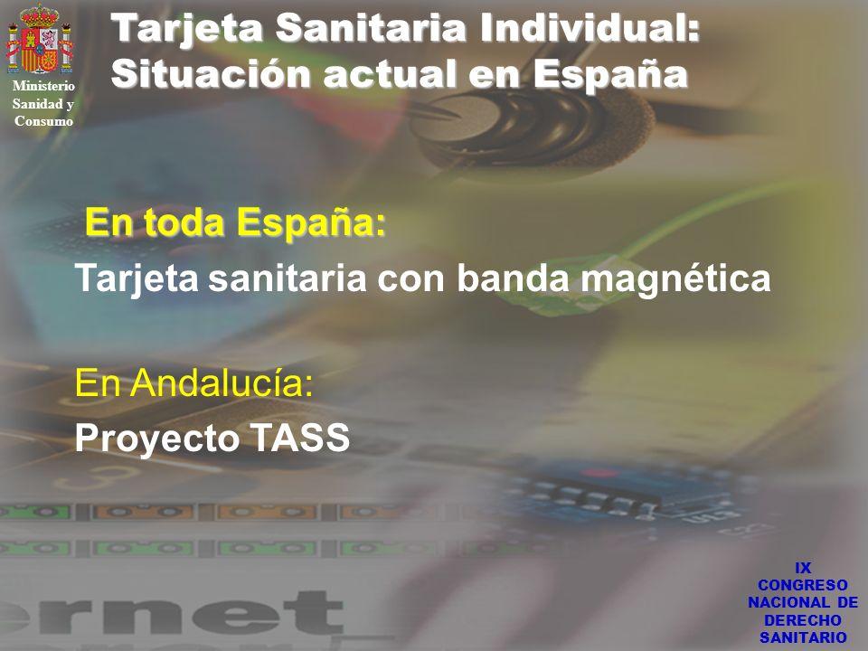 IX CONGRESO NACIONAL DE DERECHO SANITARIO Tarjeta Sanitaria Individual: Situación actual en España Ministerio Sanidad y Consumo En toda España: En tod