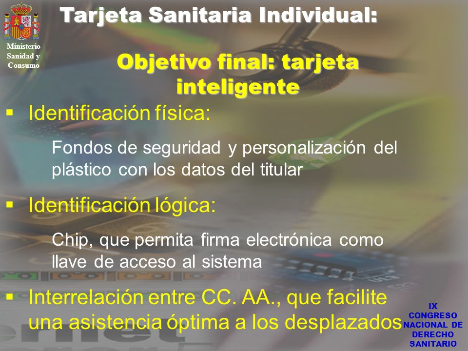 IX CONGRESO NACIONAL DE DERECHO SANITARIO Tarjeta Sanitaria Individual: Ministerio Sanidad y Consumo Identificación física: Fondos de seguridad y pers