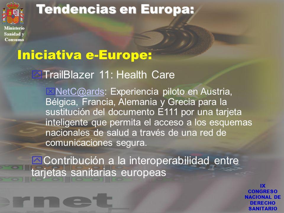 IX CONGRESO NACIONAL DE DERECHO SANITARIO Tendencias en Europa: Ministerio Sanidad y Consumo Iniciativa e-Europe: yTrailBlazer 11: Health Care xNetC@a