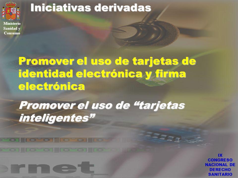 IX CONGRESO NACIONAL DE DERECHO SANITARIO Iniciativas derivadas Ministerio Sanidad y Consumo Promover el uso de tarjetas de identidad electrónica y fi