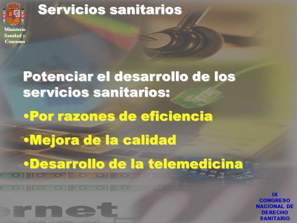 IX CONGRESO NACIONAL DE DERECHO SANITARIO Servicios sanitarios Ministerio Sanidad y Consumo Potenciar el desarrollo de los servicios sanitarios: Por r