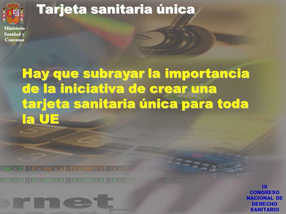 IX CONGRESO NACIONAL DE DERECHO SANITARIO Tarjeta sanitaria única Ministerio Sanidad y Consumo Hay que subrayar la importancia de la iniciativa de cre