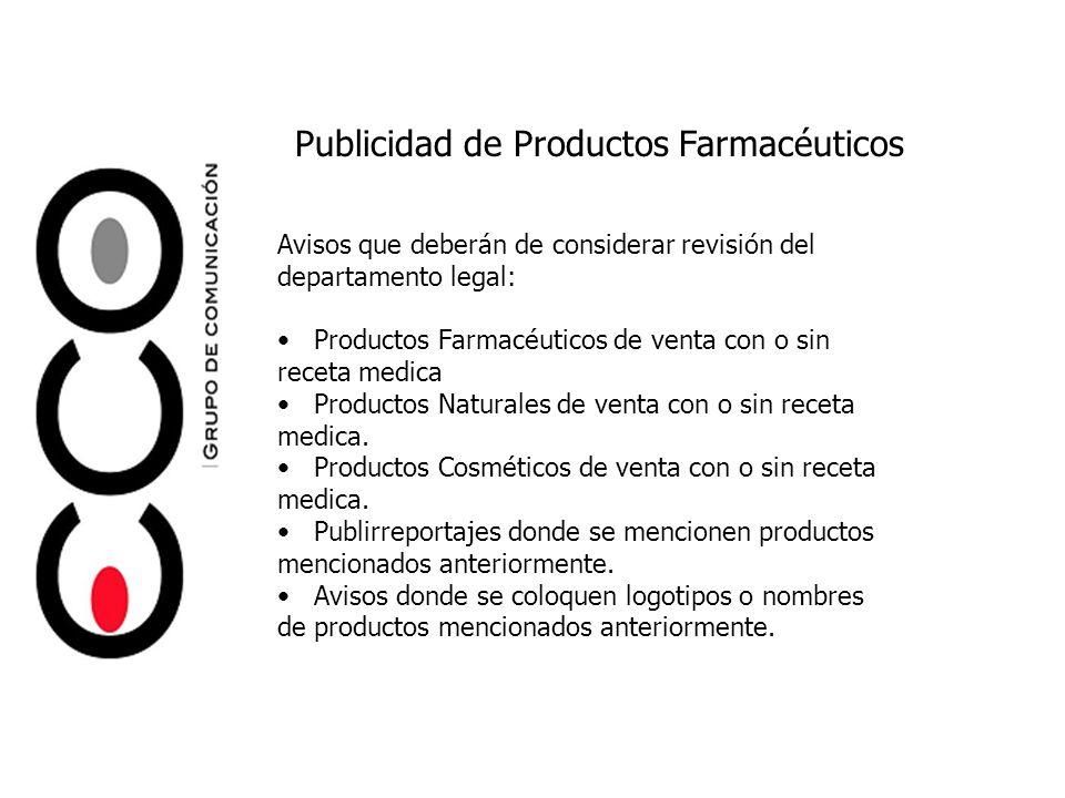 Publicidad de Productos Farmacéuticos Avisos que deberán de considerar revisión del departamento legal: Productos Farmacéuticos de venta con o sin rec
