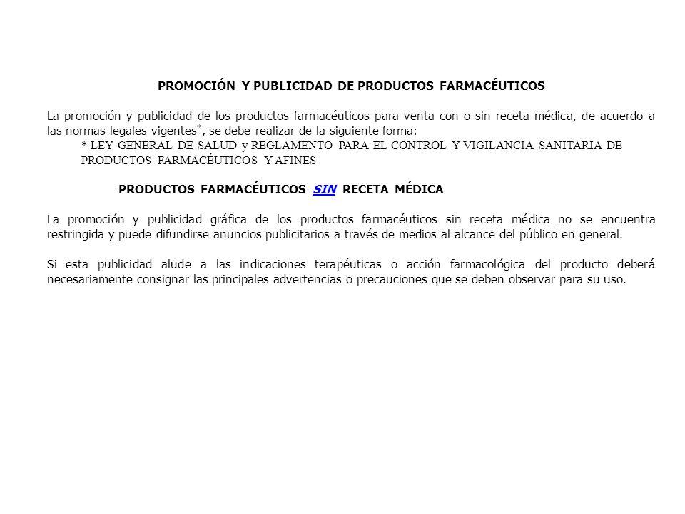 PROMOCIÓN Y PUBLICIDAD DE PRODUCTOS FARMACÉUTICOS La promoción y publicidad de los productos farmacéuticos para venta con o sin receta médica, de acue
