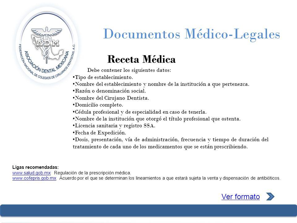 Documentos Médico-Legales Receta Médica Ver formato Ligas recomendadas: www.salud.gob.mxwww.salud.gob.mx Regulación de la prescripción médica. www.cof