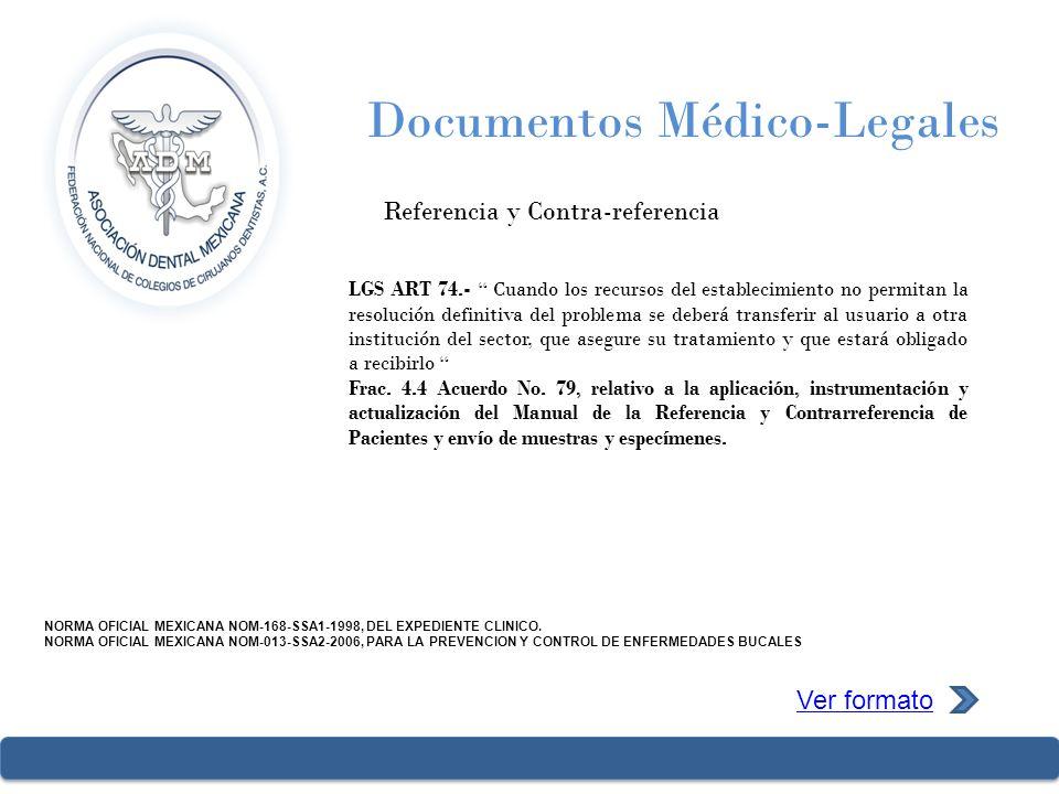 Documentos Médico-Legales Referencia y Contra-referencia Ver formato NORMA OFICIAL MEXICANA NOM-168-SSA1-1998, DEL EXPEDIENTE CLINICO. NORMA OFICIAL M
