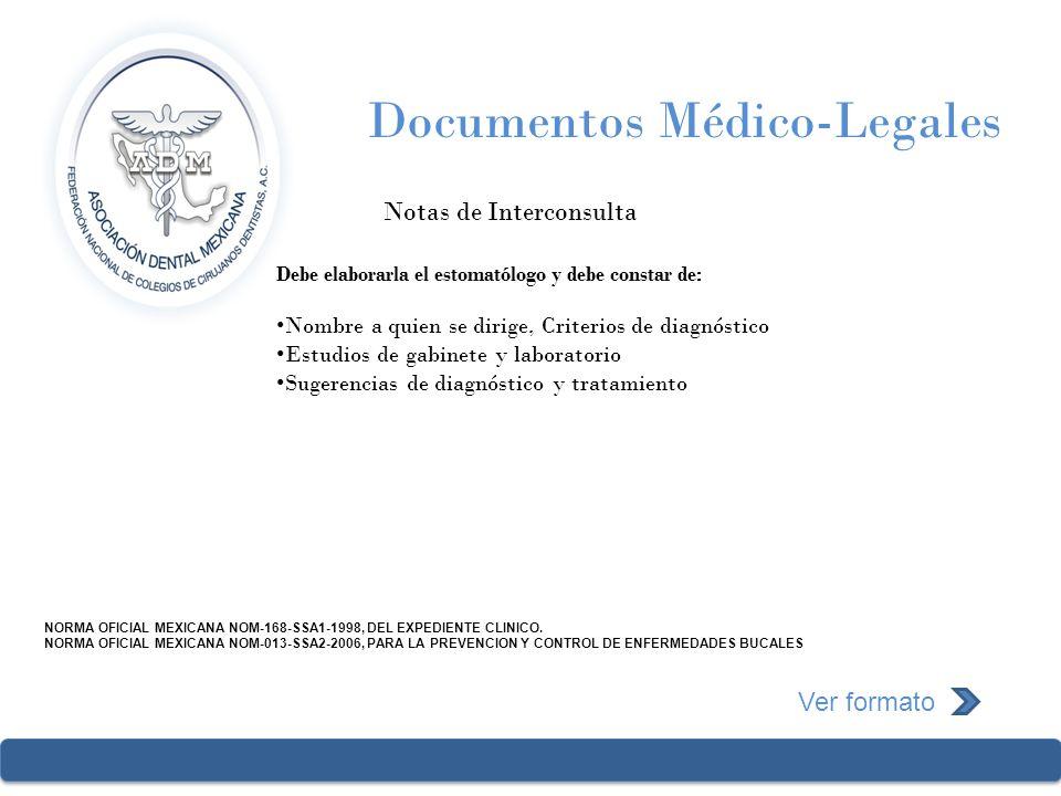 Documentos Médico-Legales Notas de Interconsulta NORMA OFICIAL MEXICANA NOM-168-SSA1-1998, DEL EXPEDIENTE CLINICO. NORMA OFICIAL MEXICANA NOM-013-SSA2