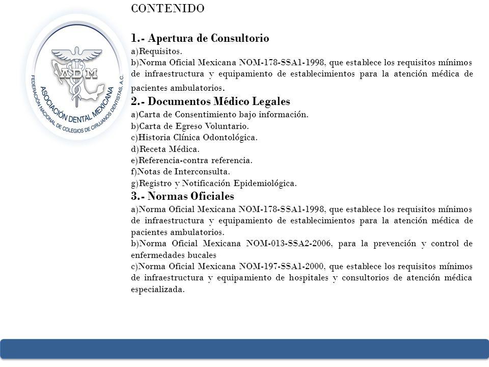 CONTENIDO 1.- Apertura de Consultorio a)Requisitos. b)Norma Oficial Mexicana NOM-178-SSA1-1998, que establece los requisitos mínimos de infraestructur