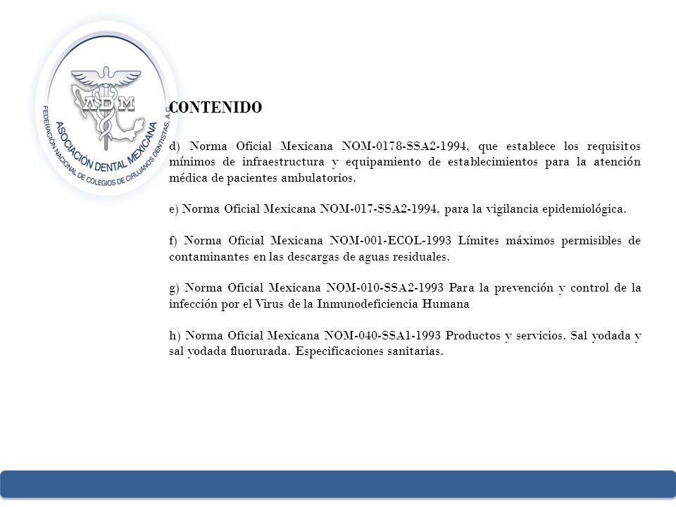 CONTENIDO d) Norma Oficial Mexicana NOM-0178-SSA2-1994, que establece los requisitos mínimos de infraestructura y equipamiento de establecimientos par