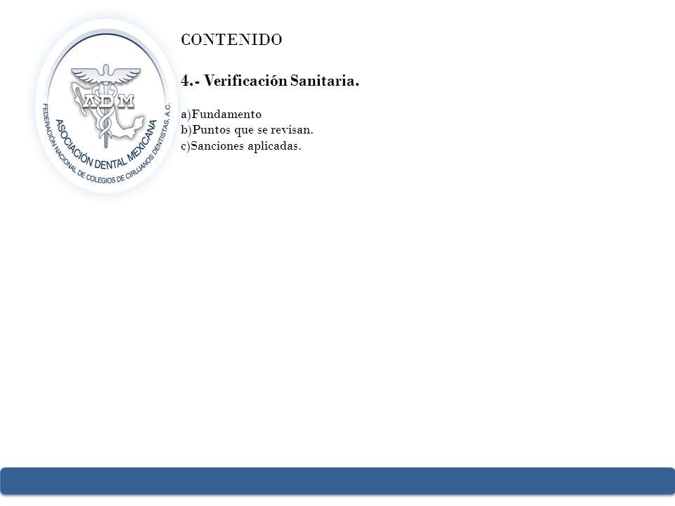 CONTENIDO 4.- Verificación Sanitaria. a)Fundamento b)Puntos que se revisan. c)Sanciones aplicadas.