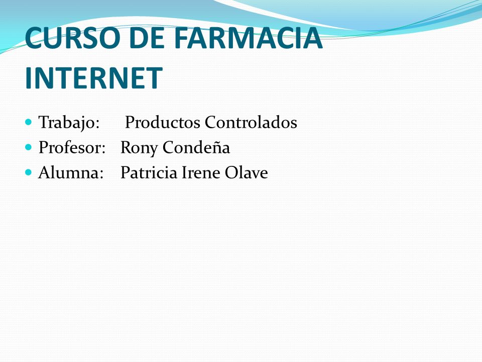 CURSO DE FARMACIA INTERNET Trabajo: Productos Controlados Profesor:Rony Condeña Alumna:Patricia Irene Olave
