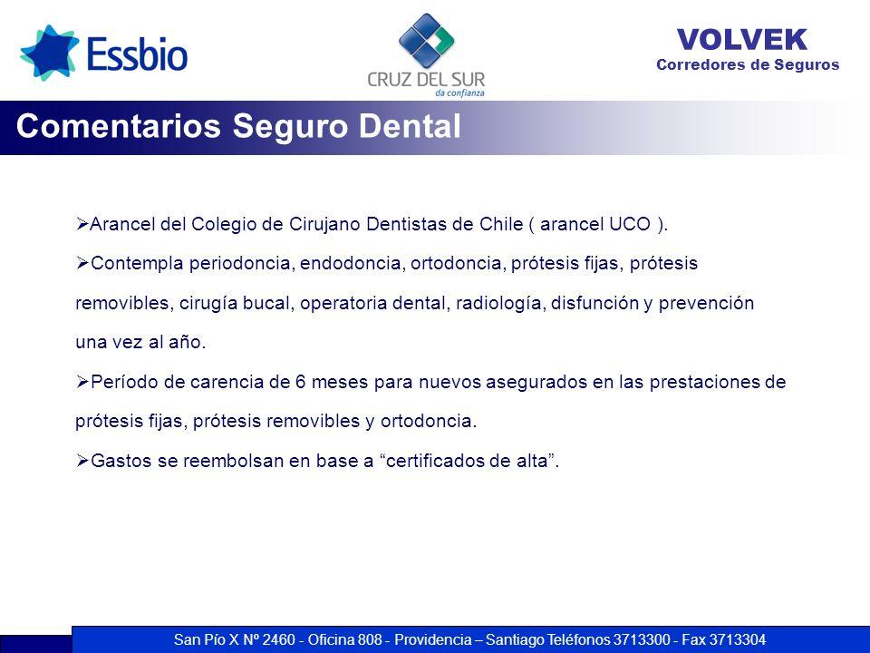 San Pío X Nº 2460 - Oficina 808 - Providencia – Santiago Teléfonos 3713300 - Fax 3713304 VOLVEK Corredores de Seguros Comentarios Seguro Dental Arance