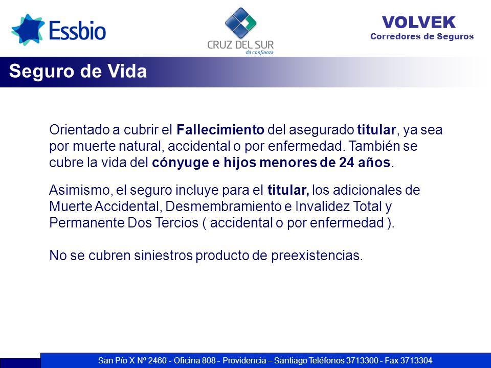 San Pío X Nº 2460 - Oficina 808 - Providencia – Santiago Teléfonos 3713300 - Fax 3713304 VOLVEK Corredores de Seguros Orientado a cubrir el Fallecimie
