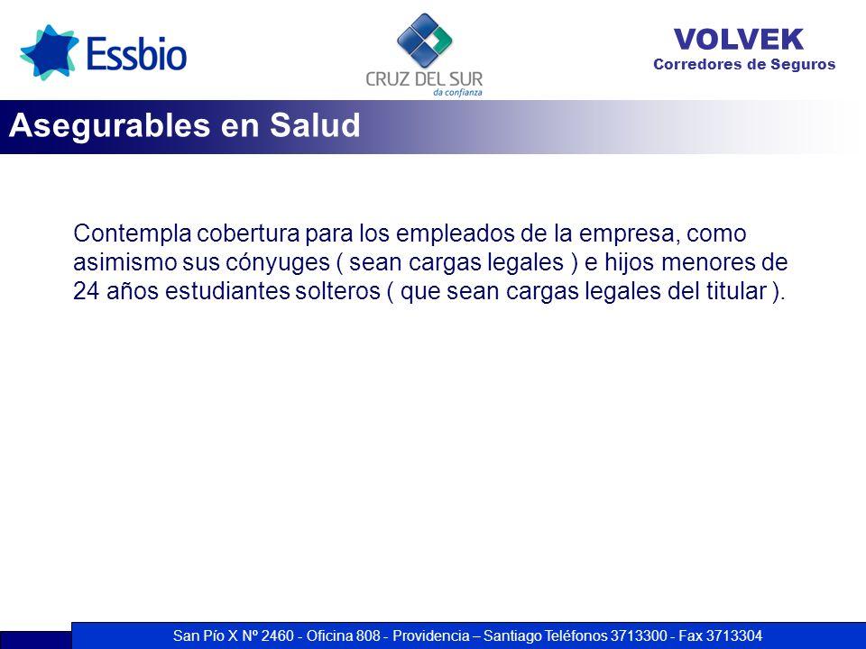 San Pío X Nº 2460 - Oficina 808 - Providencia – Santiago Teléfonos 3713300 - Fax 3713304 VOLVEK Corredores de Seguros Contempla cobertura para los emp