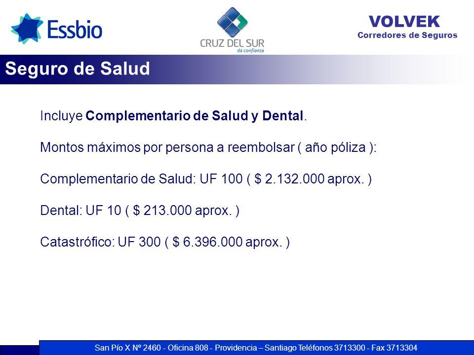 San Pío X Nº 2460 - Oficina 808 - Providencia – Santiago Teléfonos 3713300 - Fax 3713304 VOLVEK Corredores de Seguros Incluye Complementario de Salud