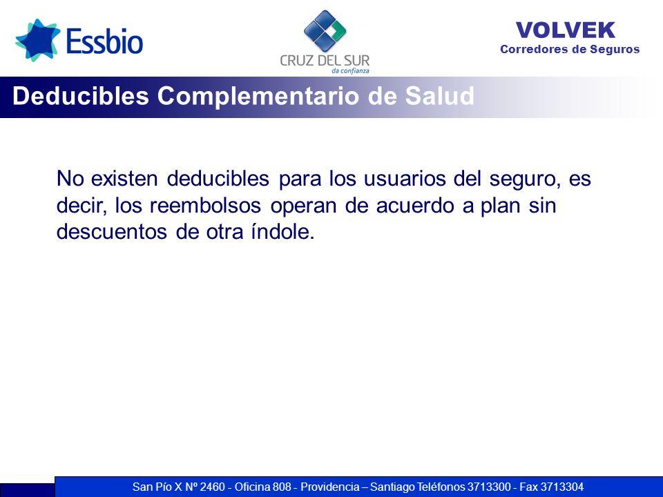 San Pío X Nº 2460 - Oficina 808 - Providencia – Santiago Teléfonos 3713300 - Fax 3713304 VOLVEK Corredores de Seguros No existen deducibles para los u