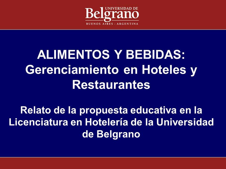 ALIMENTOS Y BEBIDAS: Gerenciamiento en Hoteles y Restaurantes Relato de la propuesta educativa en la Licenciatura en Hotelería de la Universidad de Be