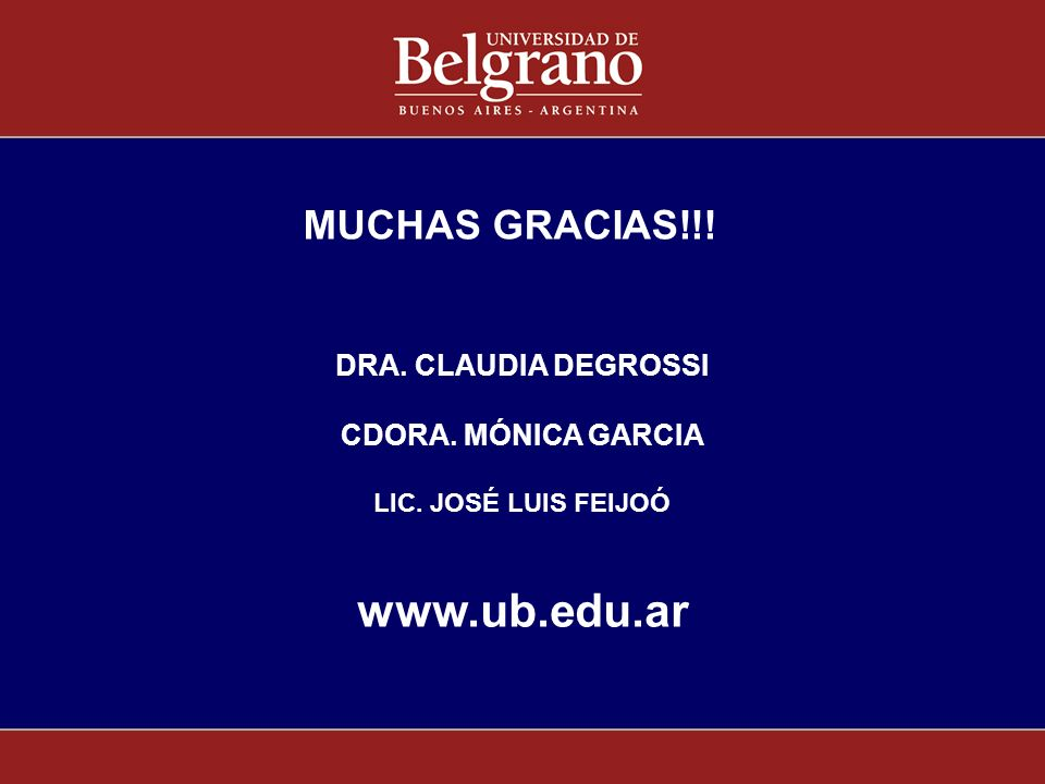 DRA. CLAUDIA DEGROSSI CDORA. MÓNICA GARCIA LIC. JOSÉ LUIS FEIJOÓ www.ub.edu.ar MUCHAS GRACIAS!!!