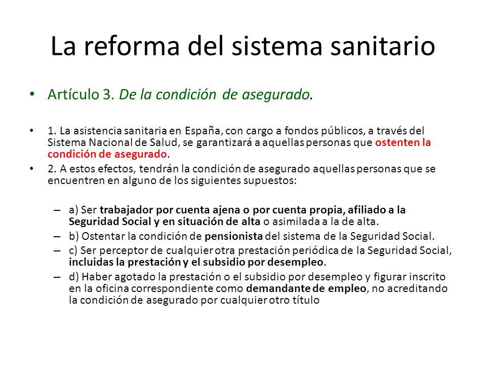 La reforma del sistema sanitario Artículo 3. De la condición de asegurado. 1. La asistencia sanitaria en España, con cargo a fondos públicos, a través