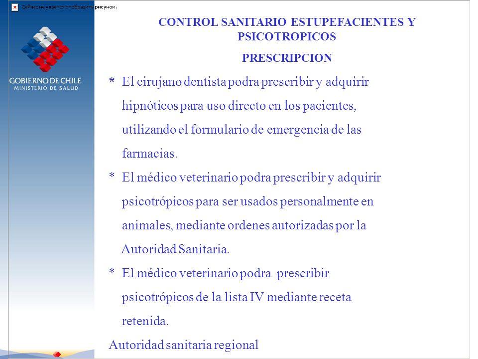 CONTROL SANITARIO ESTUPEFACIENTES Y PSICOTROPICOS PRESCRIPCION * El cirujano dentista podra prescribir y adquirir hipnóticos para uso directo en los p