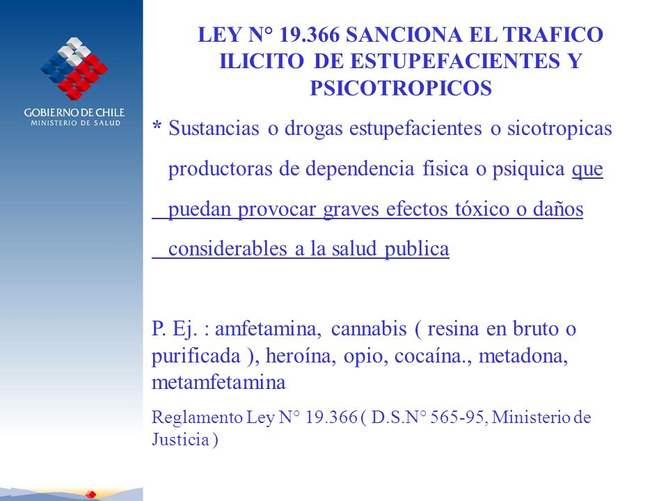 CONTROL SANITARIO DE PRODUCTOS PSICOTROPICOS REGLAMENTO PRODUCTOS PSICOTROPICOS D.S.N° 405/83, Minsiterio de Salud Lista I consigna productos tales como : mescalina, metacualona, lisergida, MDMA ( extaxis ) Lista II consigna productos tales como : amfetamina, metamfetamina, metilfenidato, anfepramona, fenproporex, fentermina, mazindol, zipeprol Condicion de venta : receta cheque