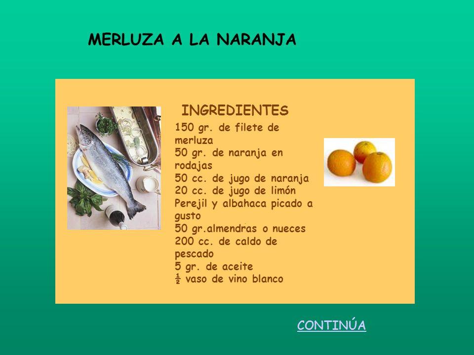 INGREDIENTES. 150 gr. de filete de merluza 50 gr. de naranja en rodajas 50 cc. de jugo de naranja 20 cc. de jugo de limón Perejil y albahaca picado a