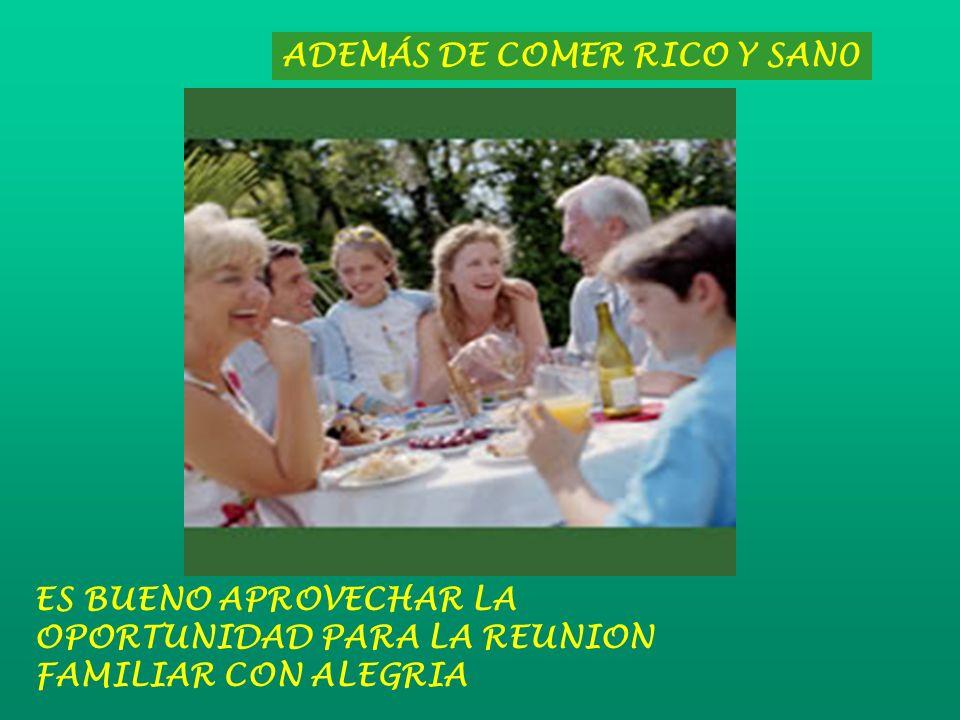 ADEMÁS DE COMER RICO Y SAN0 ES BUENO APROVECHAR LA OPORTUNIDAD PARA LA REUNION FAMILIAR CON ALEGRIA
