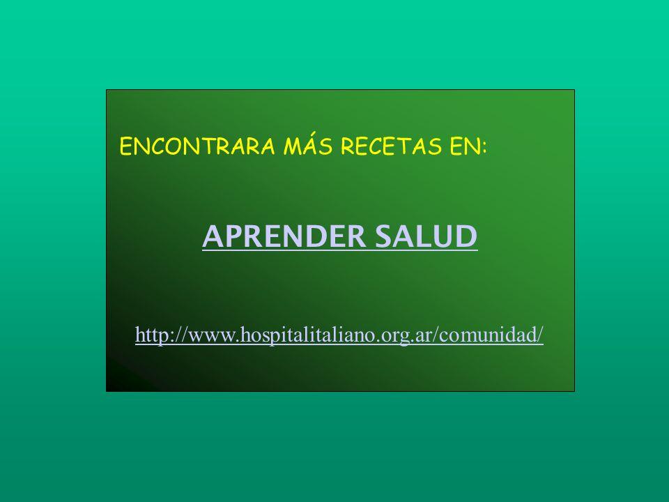 ENCONTRARA MÁS RECETAS EN: APRENDER SALUD http://www.hospitalitaliano.org.ar/comunidad/