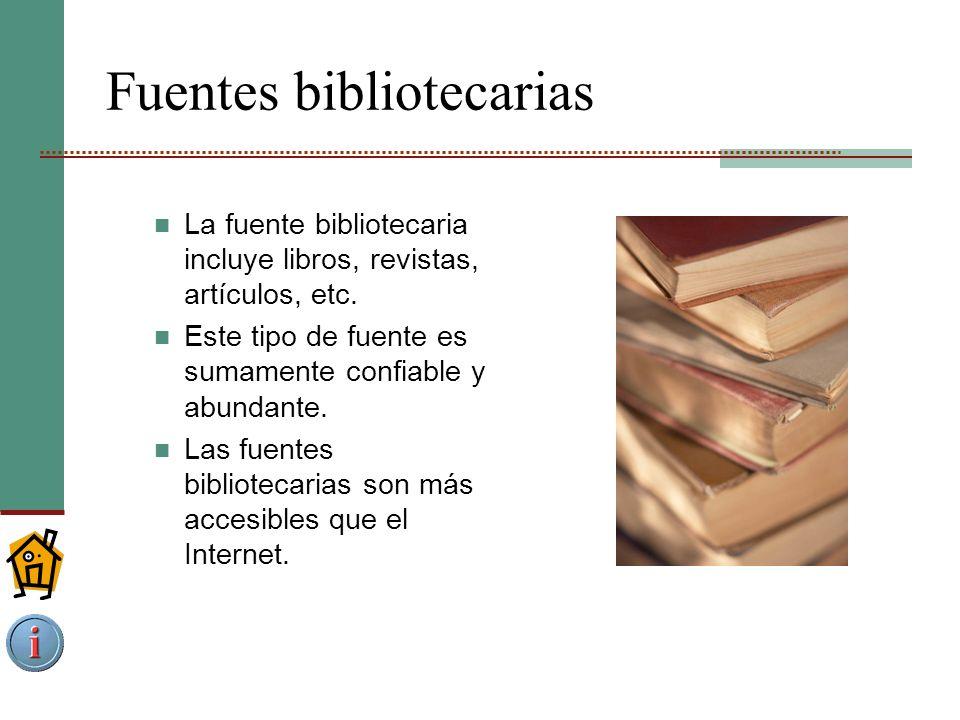 Fuentes bibliotecarias La fuente bibliotecaria incluye libros, revistas, artículos, etc.