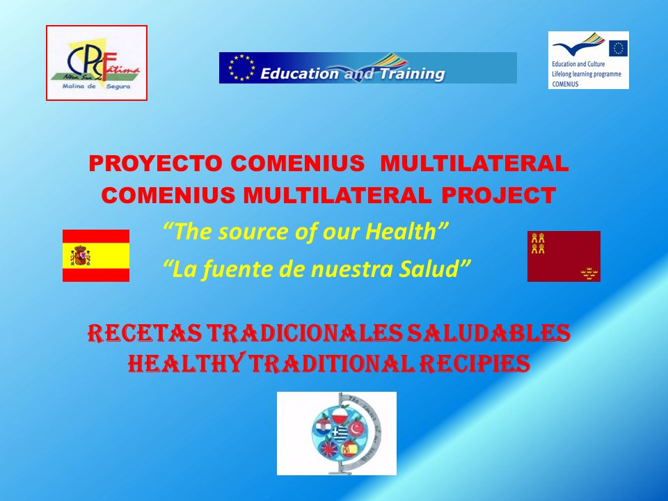 Recetas tradicionales saludables healthy traditional recipies PROYECTO COMENIUS MULTILATERAL COMENIUS MULTILATERAL PROJECT The source of our Health La fuente de nuestra Salud