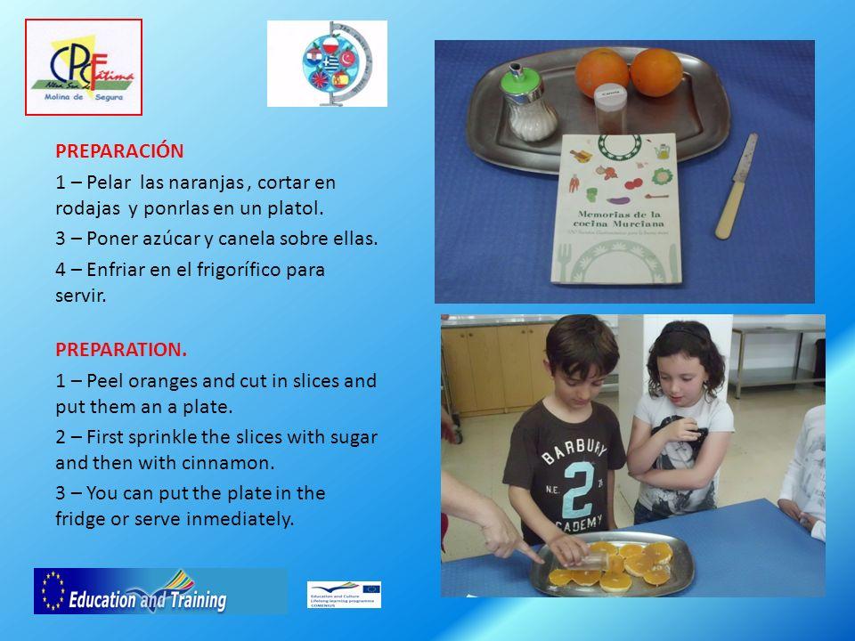 PREPARACIÓN 1 – Pelar las naranjas, cortar en rodajas y ponrlas en un platol.