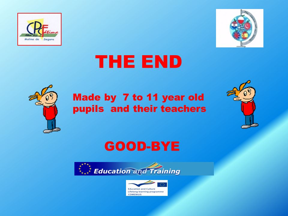 THE END GOOD-BYE Made by 7 to 11 year old pupils and their teachers