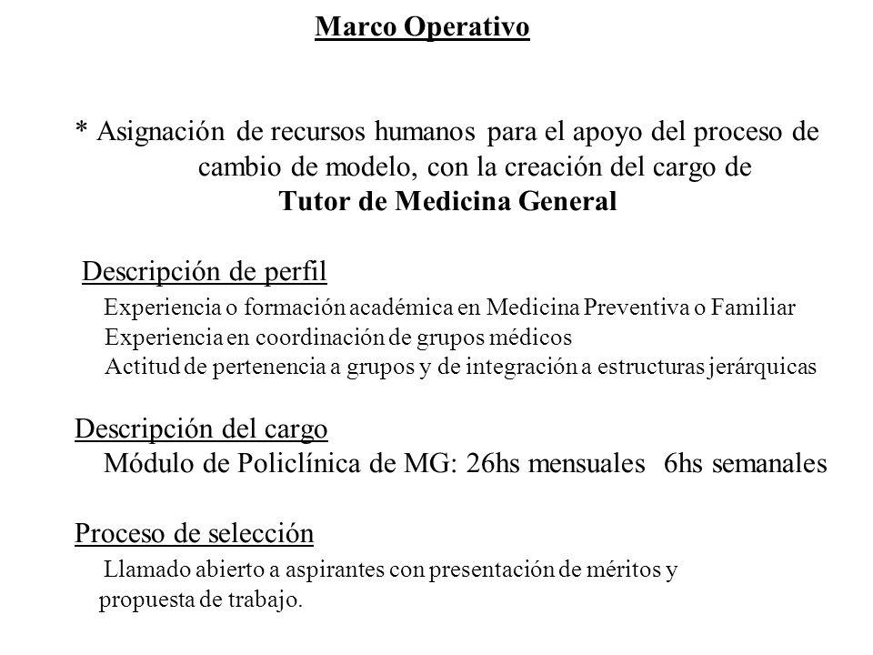 Marco Operativo * Asignación de recursos humanos para el apoyo del proceso de cambio de modelo, con la creación del cargo de Tutor de Medicina General