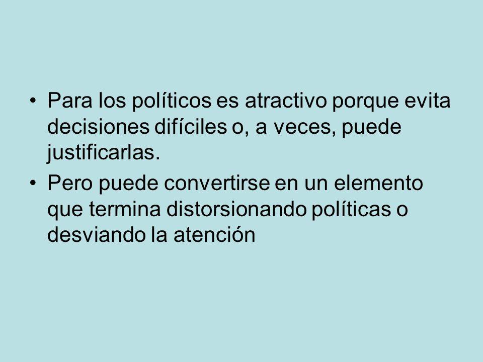 Para los políticos es atractivo porque evita decisiones difíciles o, a veces, puede justificarlas.