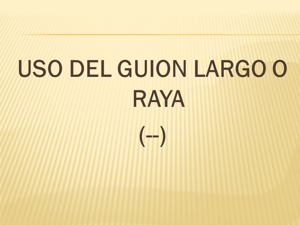 USO DEL GUION LARGO O RAYA (--)
