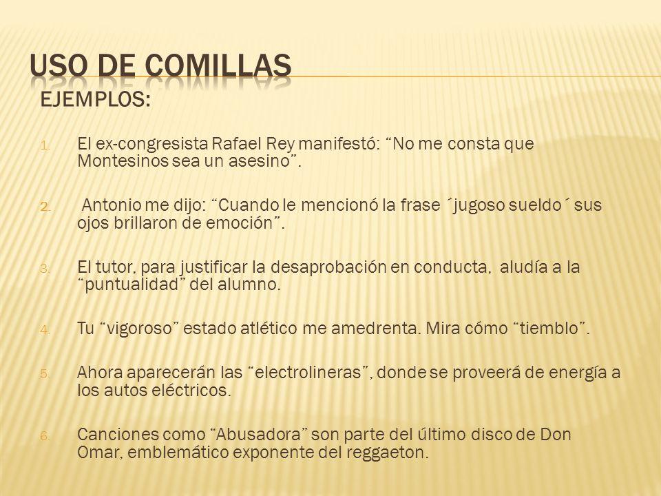 EJEMPLOS: 1.El ex-congresista Rafael Rey manifestó: No me consta que Montesinos sea un asesino.