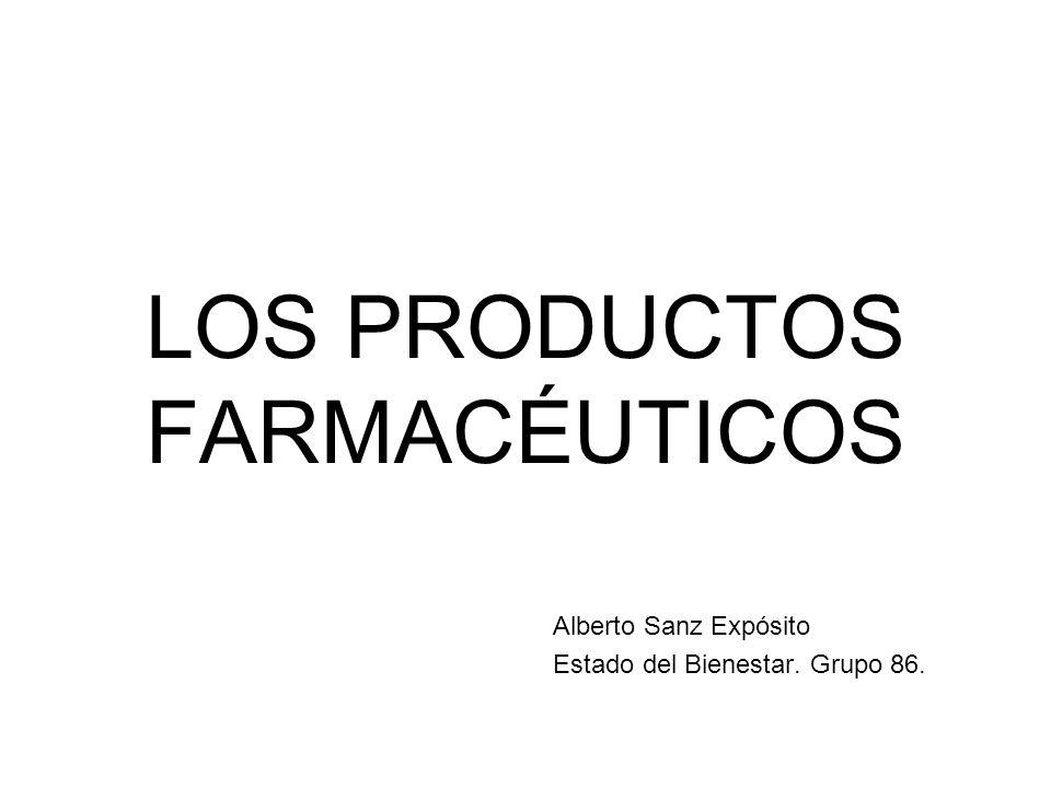 LOS PRODUCTOS FARMACÉUTICOS Alberto Sanz Expósito Estado del Bienestar. Grupo 86.