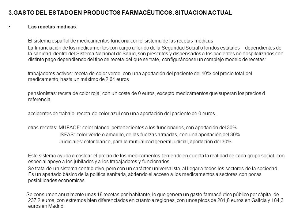 3.GASTO DEL ESTADO EN PRODUCTOS FARMACÉUTICOS. SITUACION ACTUAL Las recetas médicas: El sistema español de medicamentos funciona con el sistema de las
