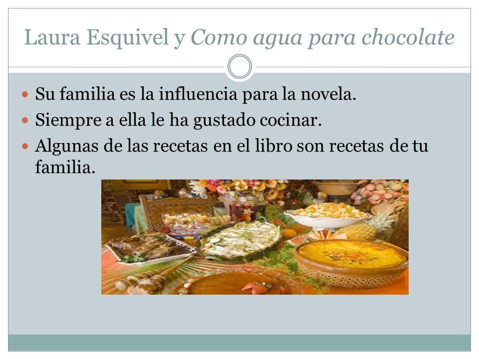 Laura Esquivel y Como agua para chocolate Su familia es la influencia para la novela.