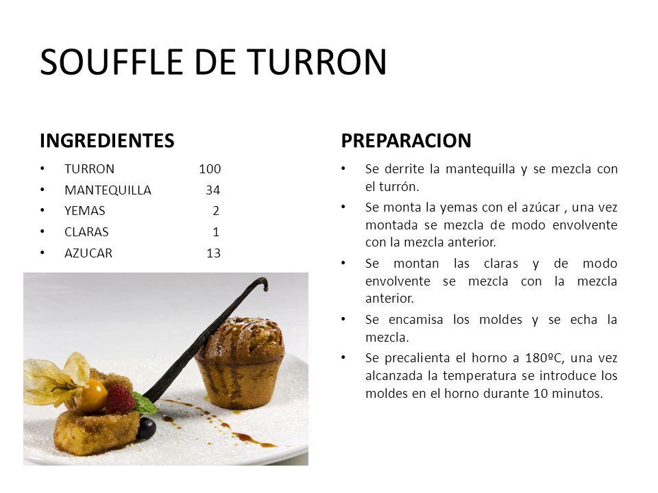 SOUFFLE DE TURRON INGREDIENTES TURRON 100 MANTEQUILLA 34 YEMAS 2 CLARAS 1 AZUCAR 13 PREPARACION Se derrite la mantequilla y se mezcla con el turrón. S