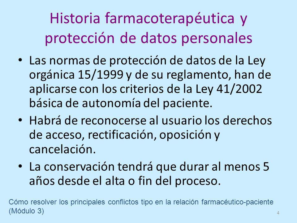 Historia farmacoterapéutica y protección de datos personales Las normas de protección de datos de la Ley orgánica 15/1999 y de su reglamento, han de aplicarse con los criterios de la Ley 41/2002 básica de autonomía del paciente.