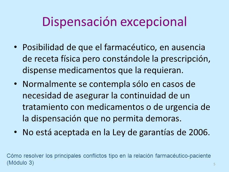Dispensación excepcional Posibilidad de que el farmacéutico, en ausencia de receta física pero constándole la prescripción, dispense medicamentos que la requieran.