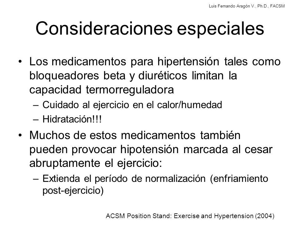 Luis Fernando Aragón V., Ph.D., FACSM Consideraciones especiales Los medicamentos para hipertensión tales como bloqueadores beta y diuréticos limitan la capacidad termorreguladora –Cuidado al ejercicio en el calor/humedad –Hidratación!!.