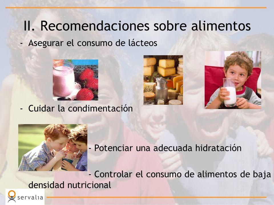 II. Recomendaciones sobre alimentos -Asegurar el consumo de lácteos -Cuidar la condimentación - Potenciar una adecuada hidratación - Controlar el cons