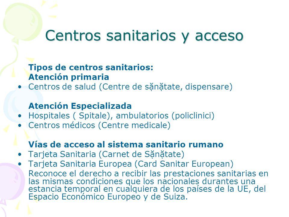 Centros sanitarios y acceso Tipos de centros sanitarios: Atención primaria Centros de salud (Centre de sntate, dispensare) Atención Especializada Hosp